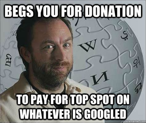 Begs you for donation to pay for top spot on whatever is ...