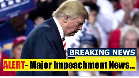 Breaking News Today , Major Impea*chment News, President ...