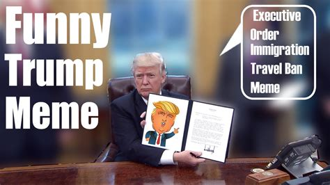 Funny Donald Trump Executive Order Meme - Immigration ...