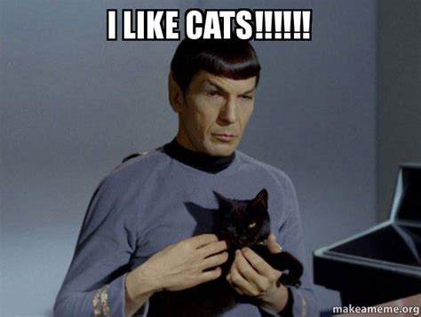 I LIKE CATS!!!!!! - Spock and Cat Meme | Make a Meme