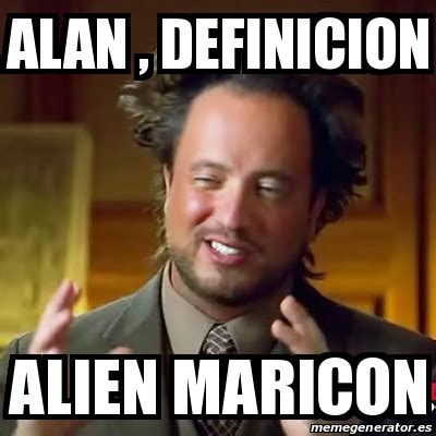 Meme Ancient Aliens - alan , definicion alien maricon ...