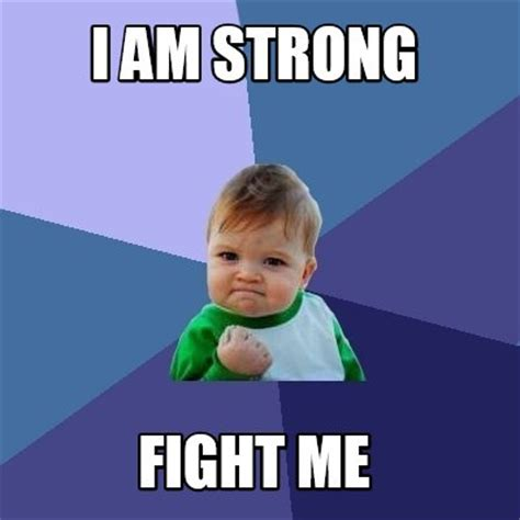Meme Creator - i am strong fight me Meme Generator at ...