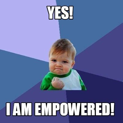 Meme Creator - Yes! I am empowered! Meme Generator at ...