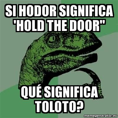 Meme Filosoraptor - Si Hodor significa 'Hold the door
